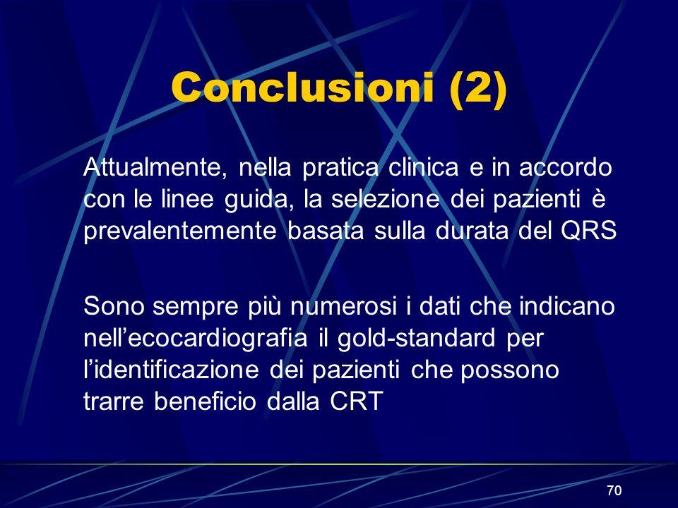 70 Conclusioni (2) Attualmente, nella pratica clinica e in accordo con le linee guida, la selezione dei pazienti è prevalentemente basata sulla durata