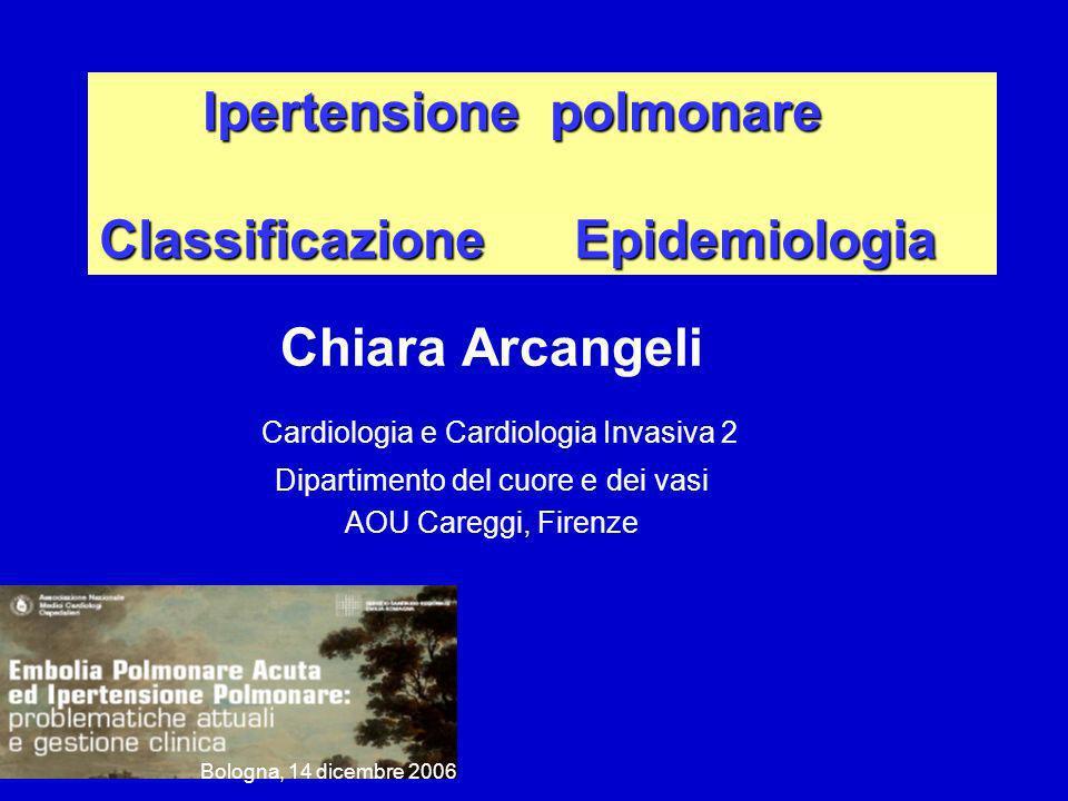 Ipertensione polmonare Classificazione Epidemiologia Ipertensione polmonare Classificazione Epidemiologia Chiara Arcangeli Cardiologia e Cardiologia I