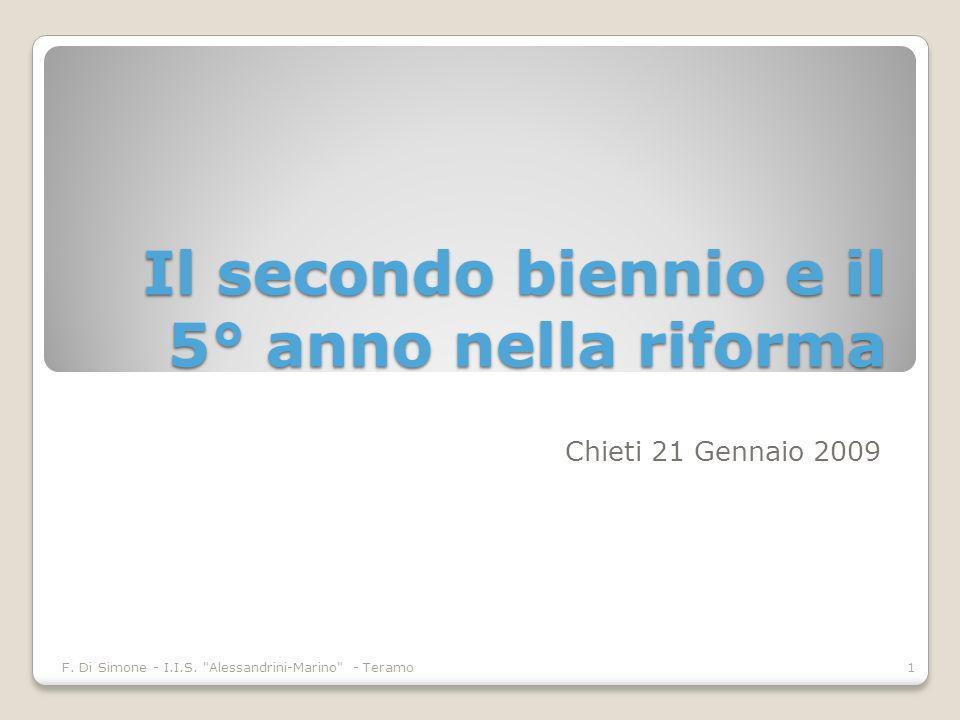 Il secondo biennio e il 5° anno nella riforma Chieti 21 Gennaio 2009 1 F.