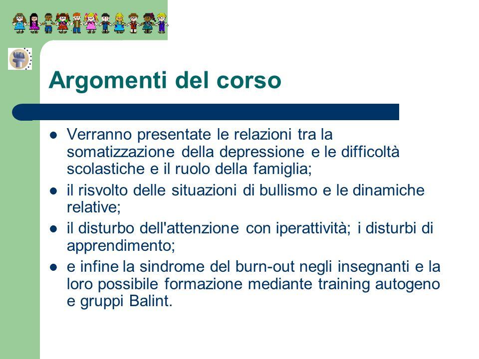 Argomenti del corso Verranno presentate le relazioni tra la somatizzazione della depressione e le difficoltà scolastiche e il ruolo della famiglia; il
