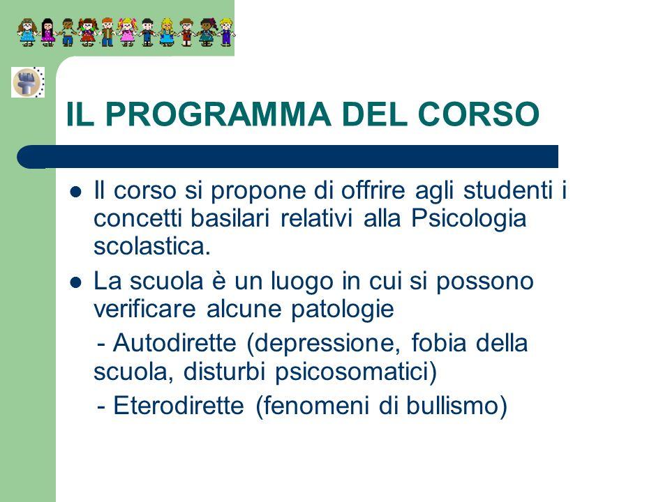 IL PROGRAMMA DEL CORSO Il corso si propone di offrire agli studenti i concetti basilari relativi alla Psicologia scolastica. La scuola è un luogo in c