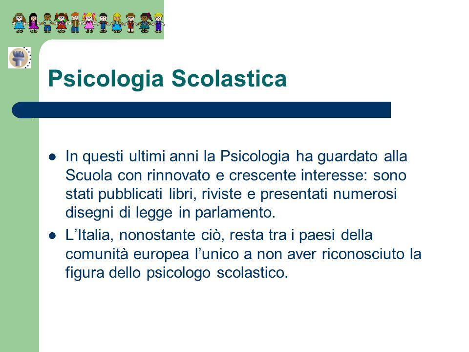Psicologia Scolastica In questi ultimi anni la Psicologia ha guardato alla Scuola con rinnovato e crescente interesse: sono stati pubblicati libri, ri