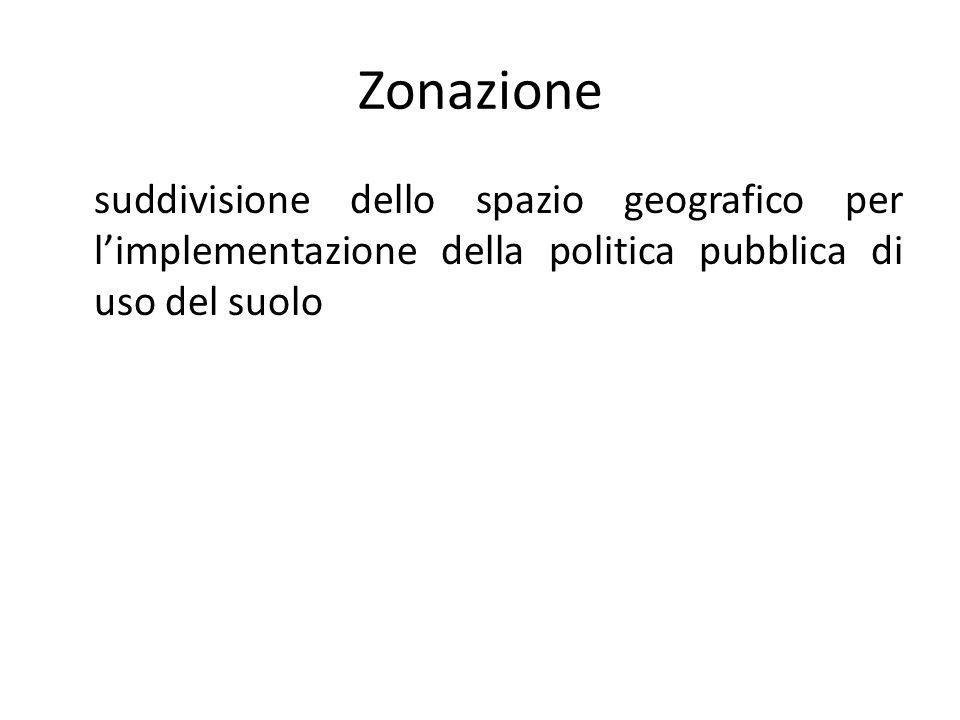 Zonazione suddivisione dello spazio geografico per limplementazione della politica pubblica di uso del suolo