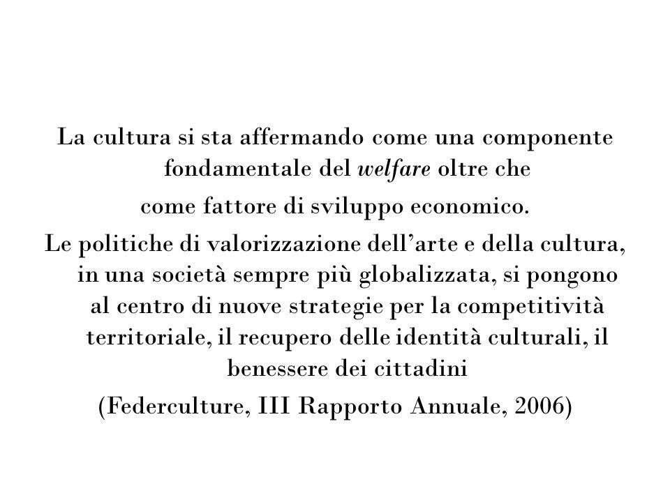 La cultura si sta affermando come una componente fondamentale del welfare oltre che come fattore di sviluppo economico. Le politiche di valorizzazione