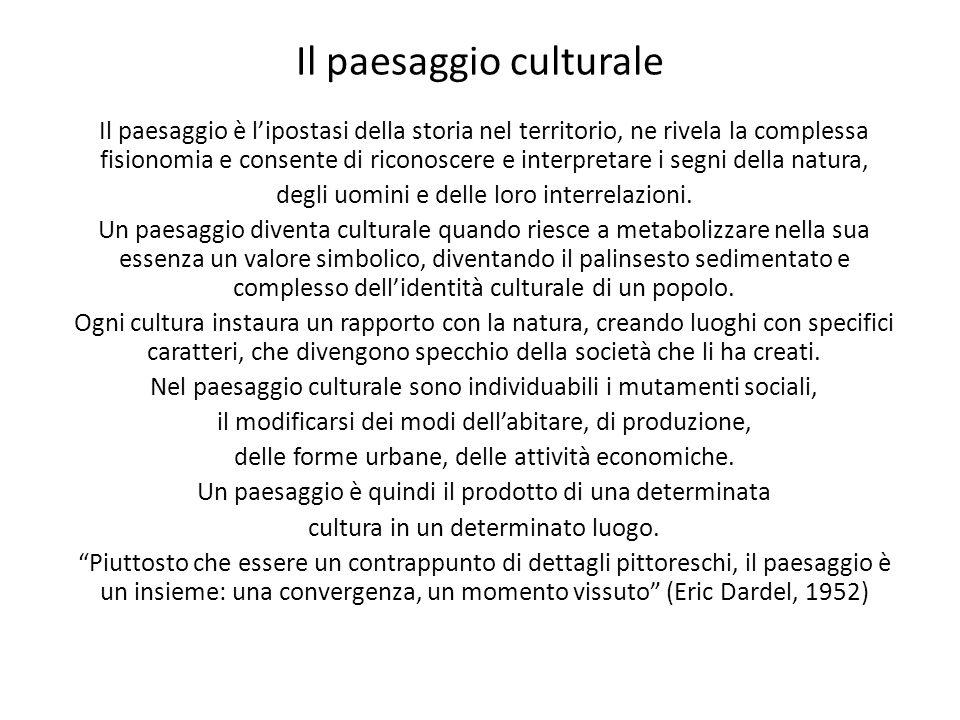 Il paesaggio culturale Il paesaggio è lipostasi della storia nel territorio, ne rivela la complessa fisionomia e consente di riconoscere e interpretar