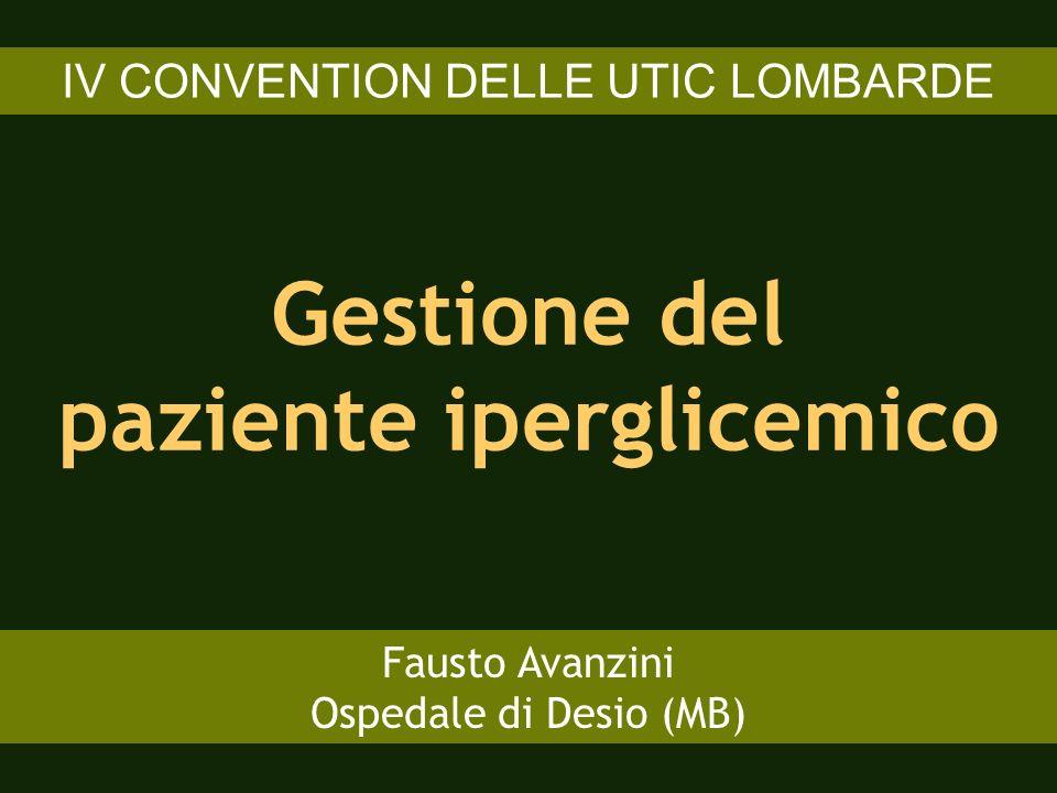 Gestione del paziente iperglicemico Fausto Avanzini Ospedale di Desio (MB) IV CONVENTION DELLE UTIC LOMBARDE