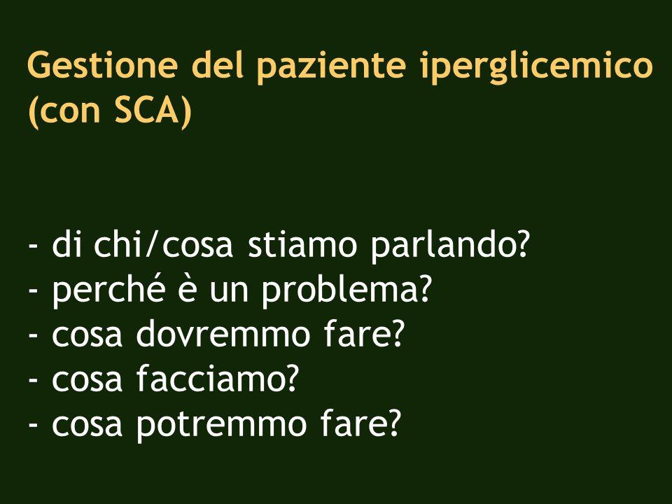 Gestione del paziente iperglicemico (con SCA) - di chi/cosa stiamo parlando? - perché è un problema? - cosa dovremmo fare? - cosa facciamo? - cosa pot