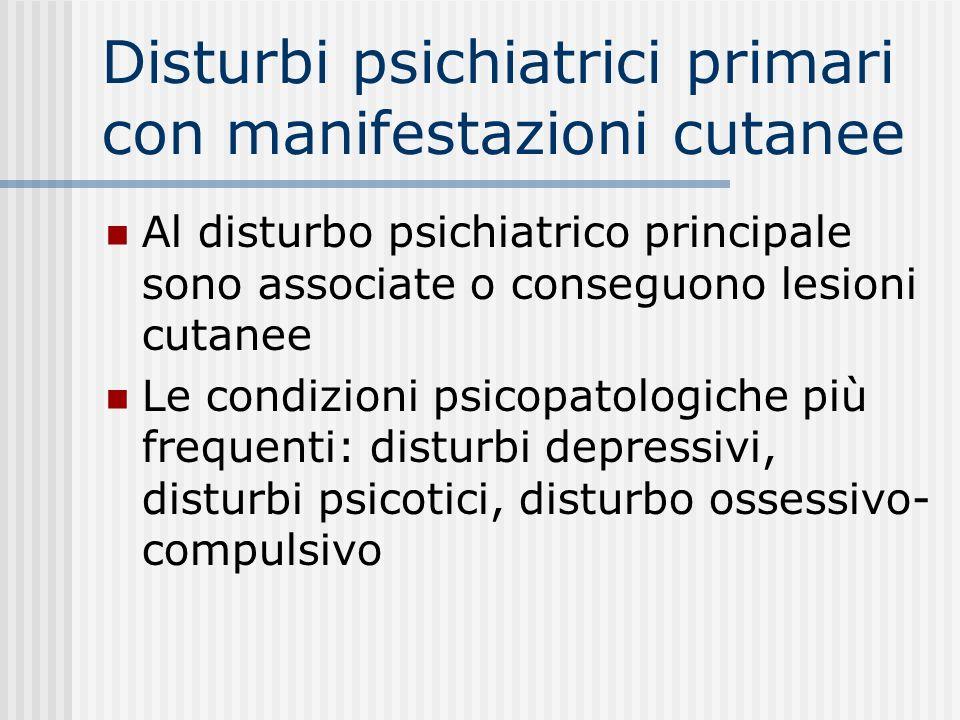 Disturbo psichiatricoMalattia cutanea Disturbo depressivo Lesioni autoindotte Escoriazioni nevrotiche Disturbi psicotici Psicosi ipocondriaca monosint