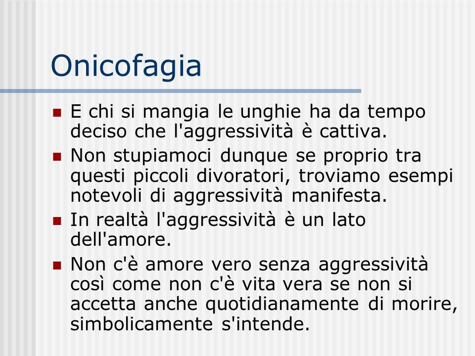 Onicofagia E a chi non riconosce legittima la propria aggressività resta sempre e solo il copione del bisognoso. Però siccome nessun essere umano può