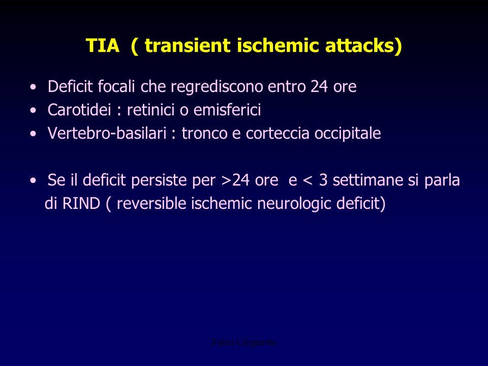 Fabio Cirignotta TIA ( transient ischemic attacks) Deficit focali che regrediscono entro 24 ore Carotidei : retinici o emisferici Vertebro-basilari :