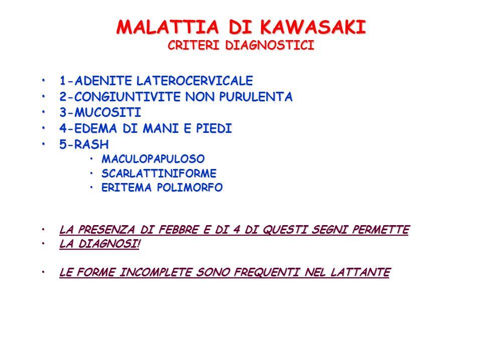 MALATTIA DI KAWASAKI CRITERI DIAGNOSTICI 1-ADENITE LATEROCERVICALE1-ADENITE LATEROCERVICALE 2-CONGIUNTIVITE NON PURULENTA2-CONGIUNTIVITE NON PURULENTA