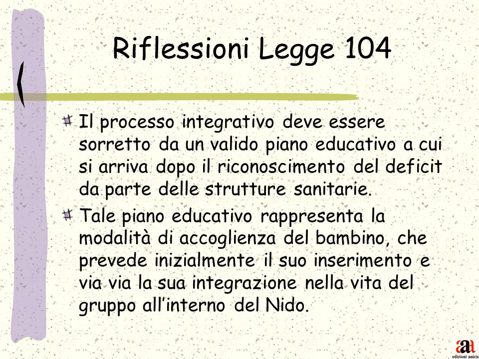 Riflessioni Legge 104 Il processo integrativo deve essere sorretto da un valido piano educativo a cui si arriva dopo il riconoscimento del deficit da
