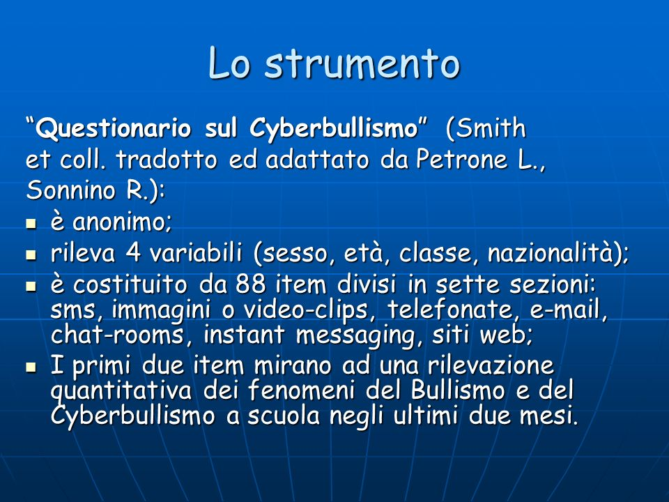 Lo strumento Questionario sul Cyberbullismo (SmithQuestionario sul Cyberbullismo (Smith et coll. tradotto ed adattato da Petrone L., Sonnino R.): è an