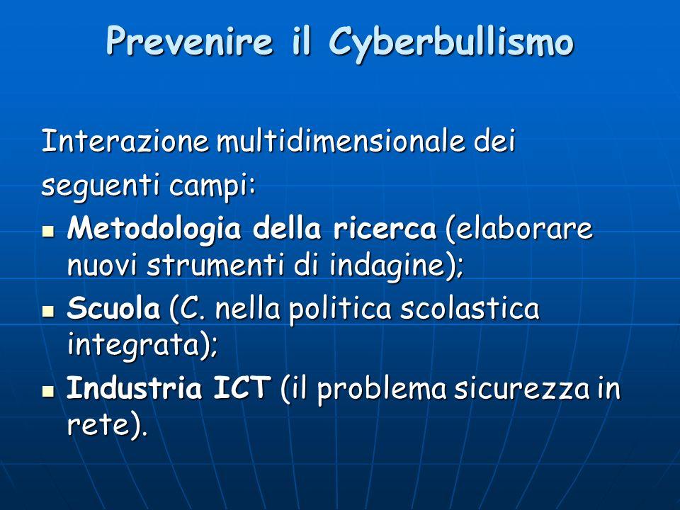 Prevenire il Cyberbullismo Interazione multidimensionale dei seguenti campi: Metodologia della ricerca (elaborare nuovi strumenti di indagine); Metodo