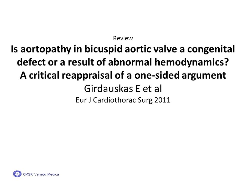 Review Is aortopathy in bicuspid aortic valve a congenital defect or a result of abnormal hemodynamics.