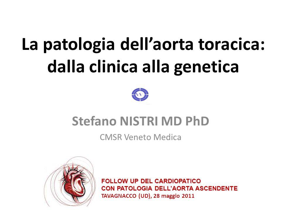 La patologia dellaorta toracica: dalla clinica alla genetica Stefano NISTRI MD PhD CMSR Veneto Medica FOLLOW UP DEL CARDIOPATICO CON PATOLOGIA DELLAORTA ASCENDENTE CON PATOLOGIA DELLAORTA ASCENDENTE TAVAGNACCO (UD), 28 maggio 2011