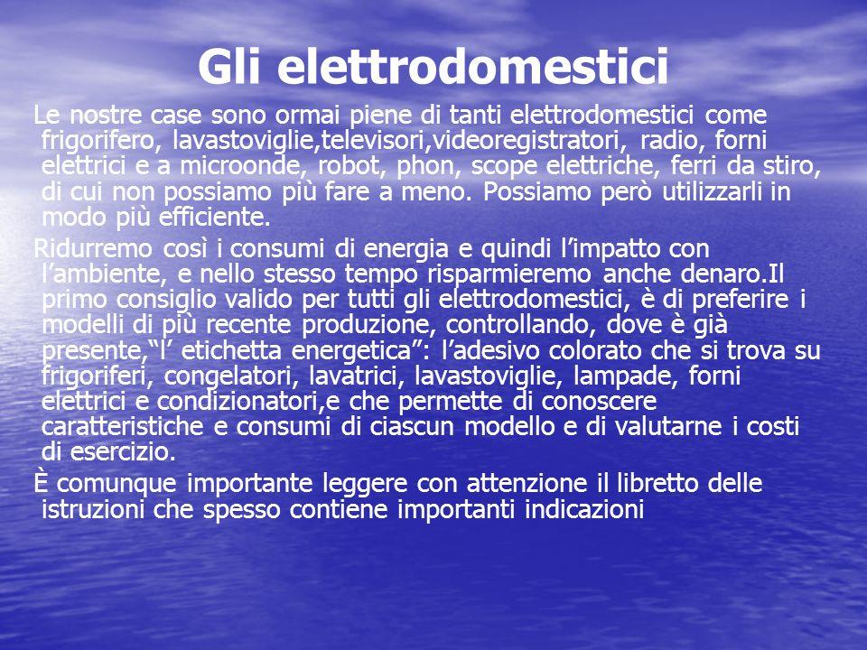 Gli elettrodomestici Le nostre case sono ormai piene di tanti elettrodomestici come frigorifero, lavastoviglie,televisori,videoregistratori, radio, fo