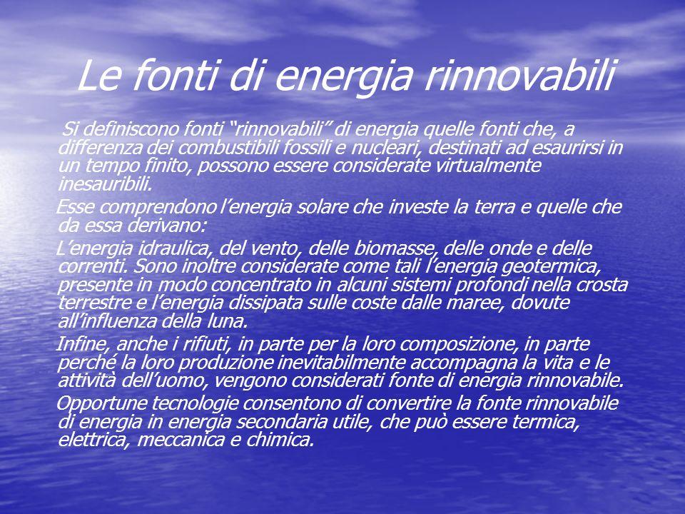 Le fonti di energia rinnovabili Si definiscono fonti rinnovabili di energia quelle fonti che, a differenza dei combustibili fossili e nucleari, destin