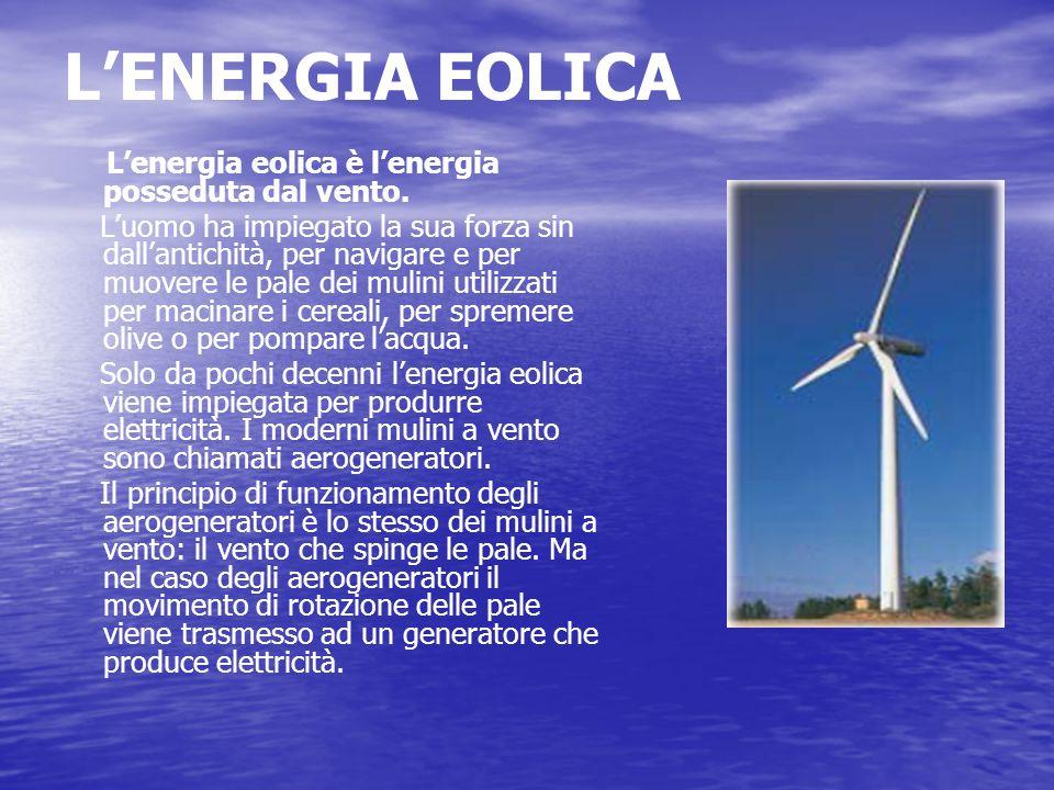 LENERGIA EOLICA Lenergia eolica è lenergia posseduta dal vento. Luomo ha impiegato la sua forza sin dallantichità, per navigare e per muovere le pale