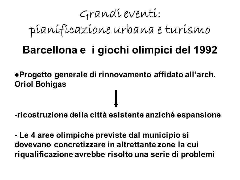 Grandi eventi: pianificazione urbana e turismo Barcellona e i giochi olimpici del 1992 Progetto generale di rinnovamento affidato allarch.