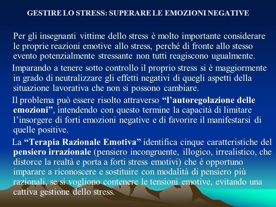 GESTIRE LO STRESS: SUPERARE LE EMOZIONI NEGATIVE Per gli insegnanti vittime dello stress è molto importante considerare le proprie reazioni emotive al