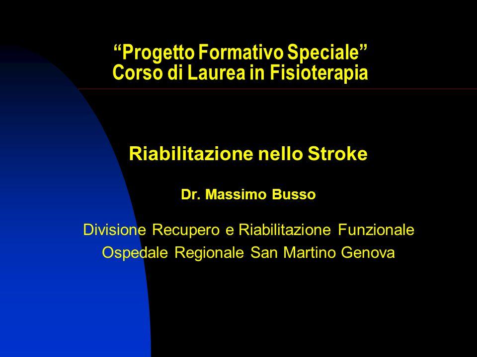 Progetto Formativo Speciale Corso di Laurea in Fisioterapia Riabilitazione nello Stroke Dr. Massimo Busso Divisione Recupero e Riabilitazione Funziona