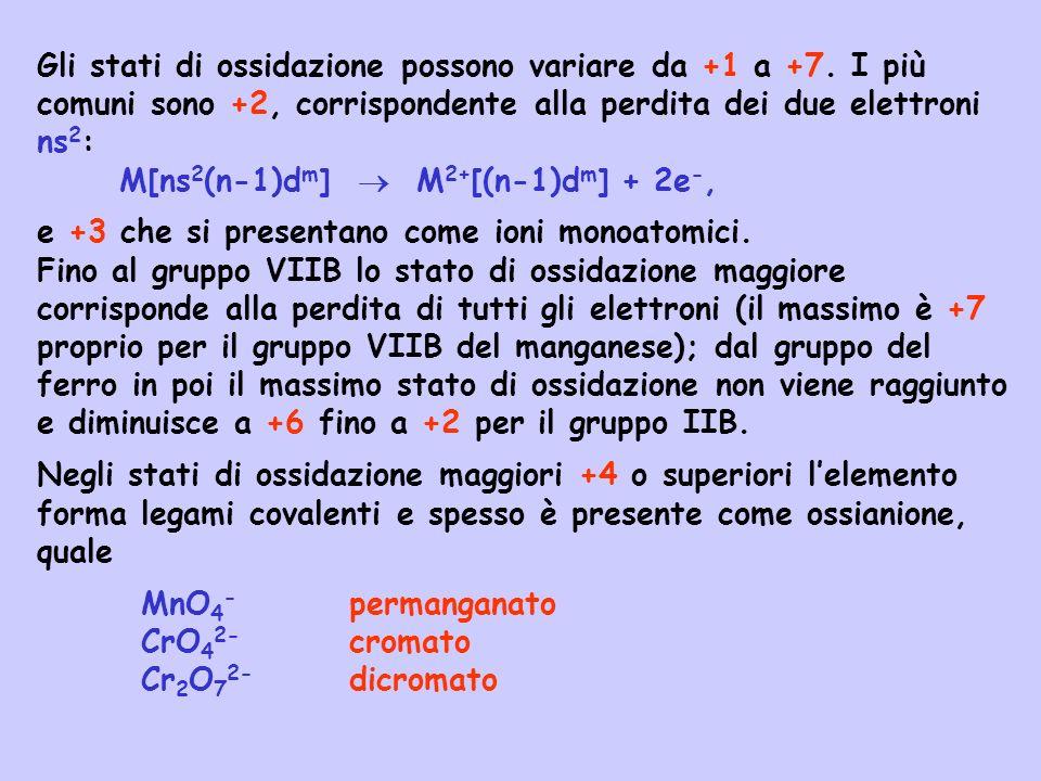 Gli stati di ossidazione possono variare da +1 a +7. I più comuni sono +2, corrispondente alla perdita dei due elettroni ns 2 : M[ns 2 (n-1)d m ] M 2+