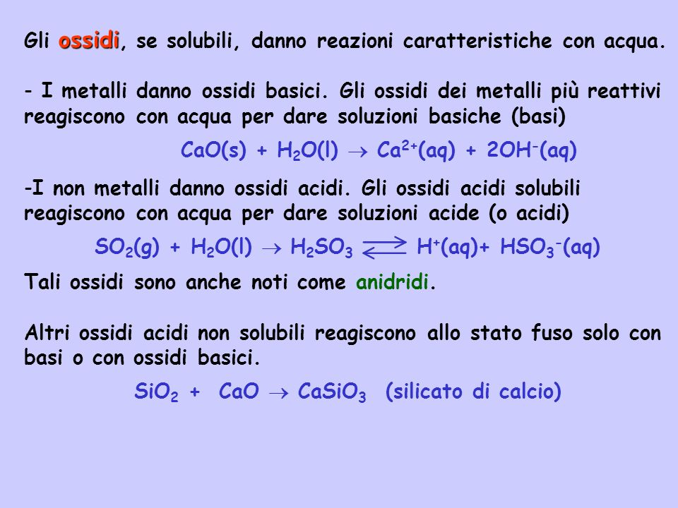 ossidi Gli ossidi, se solubili, danno reazioni caratteristiche con acqua.