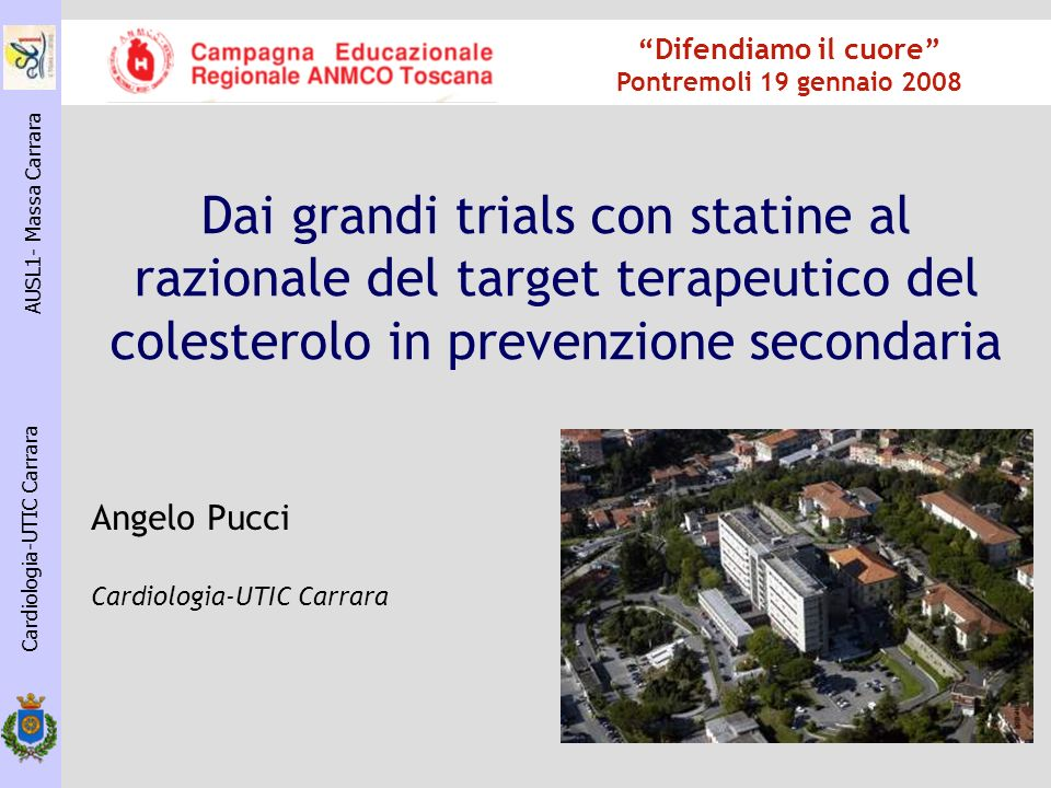 Cardiologia-UTIC Carrara AUSL1- Massa Carrara ALLHAT- LLT 2002 10355 pazienti (>55 anni) ipertensione + 1fattore di rischio (14% CAD nota, 35% diabete) Follow up 4.8 aa LDL-C 146 mg/dl (<130 mg/dl nel 61%) Riduzione LDL-C: 17% Terapia: pravastatina 20-40 mg + antiipertensivi Endpoint primario: mortalita tot.