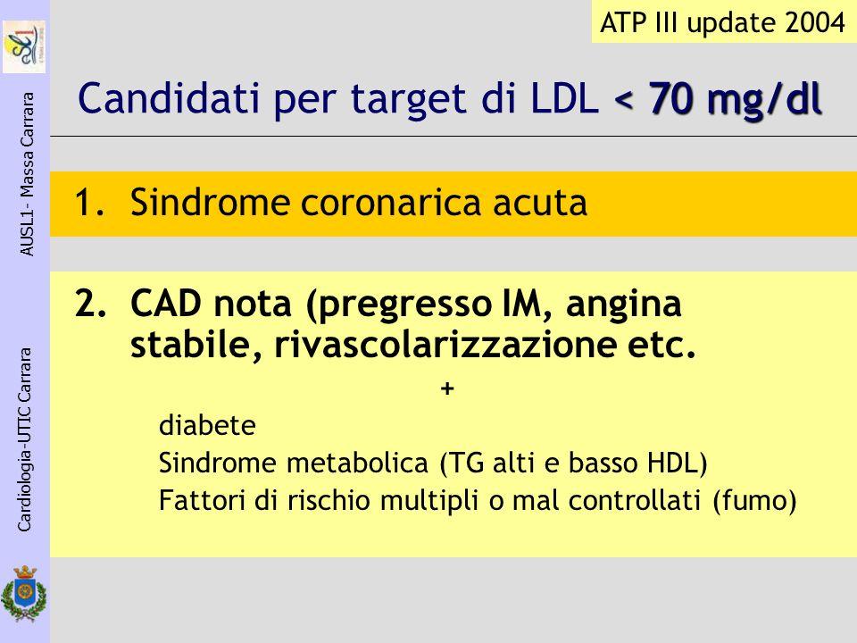 < 70 mg/dl Candidati per target di LDL < 70 mg/dl 1.Sindrome coronarica acuta 2.CAD nota (pregresso IM, angina stabile, rivascolarizzazione etc. + dia