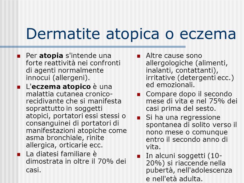Dermatite atopica o eczema Il termine designa il complesso delle manifestazioni cutanee che insorgono in un soggetto geneticamente predisposto alla comparsa di altre forme di atopia (asma bronchiale, rinite allergica)