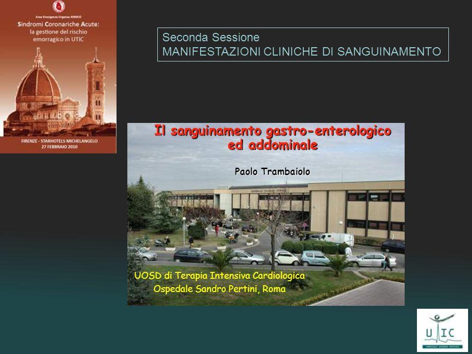 Paolo Trambaiolo UOSD di Terapia Intensiva Cardiologica Ospedale Sandro Pertini, Roma Il sanguinamento gastro-enterologico ed addominale Paolo Trambai