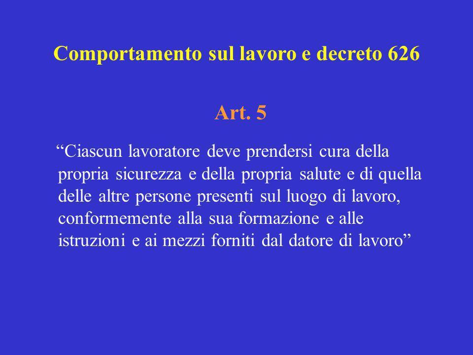 Art. 5 Ciascun lavoratore deve prendersi cura della propria sicurezza e della propria salute e di quella delle altre persone presenti sul luogo di lav