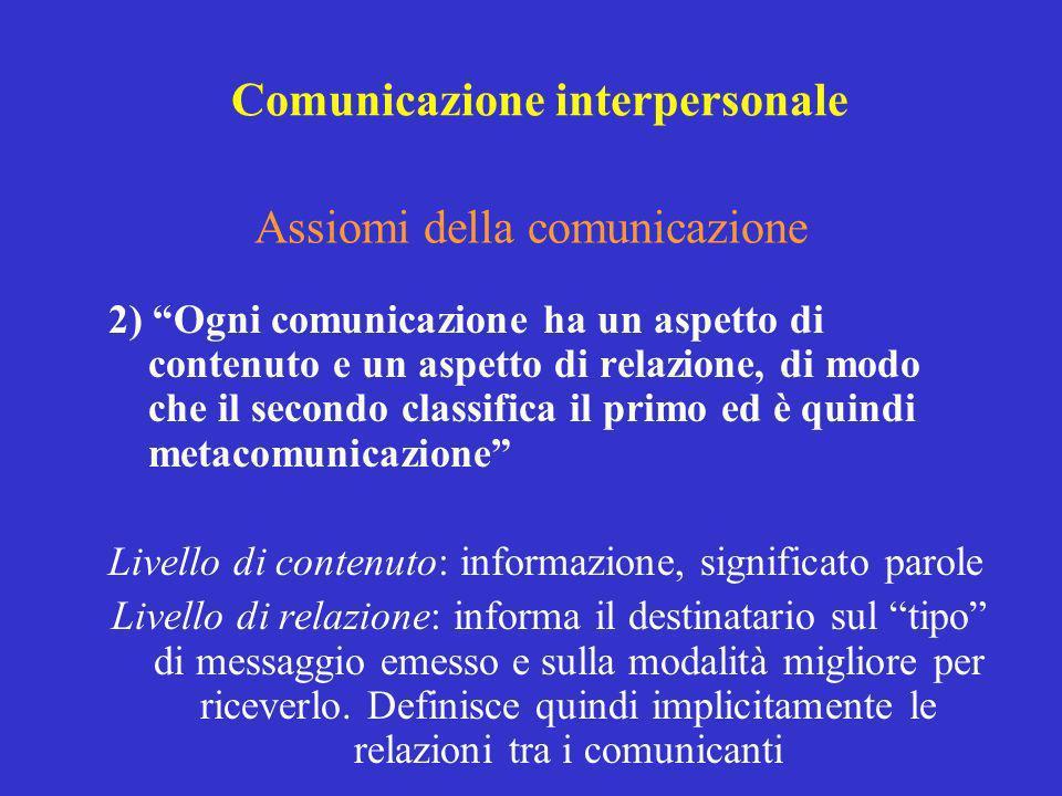 2) Ogni comunicazione ha un aspetto di contenuto e un aspetto di relazione, di modo che il secondo classifica il primo ed è quindi metacomunicazione L