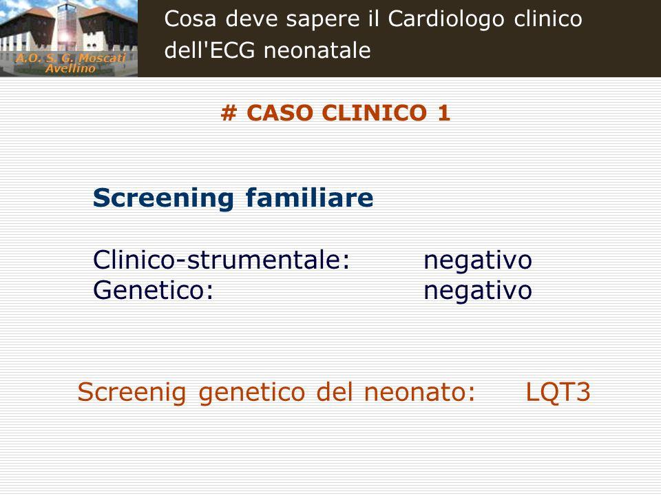A.O. S. G. Moscati Avellino Cosa deve sapere il Cardiologo clinico dell'ECG neonatale # CASO CLINICO 1 Screening familiare Clinico-strumentale: negati