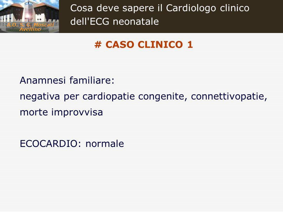 A.O. S. G. Moscati Avellino Cosa deve sapere il Cardiologo clinico dell'ECG neonatale Anamnesi familiare: negativa per cardiopatie congenite, connetti