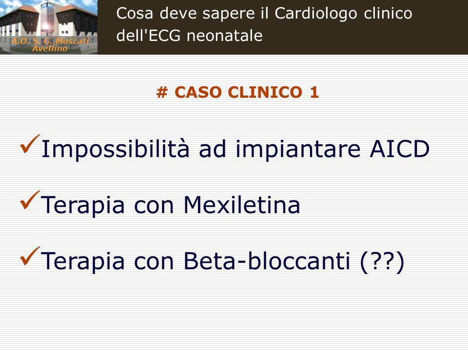 A.O. S. G. Moscati Avellino Cosa deve sapere il Cardiologo clinico dell'ECG neonatale Impossibilità ad impiantare AICD Terapia con Mexiletina Terapia