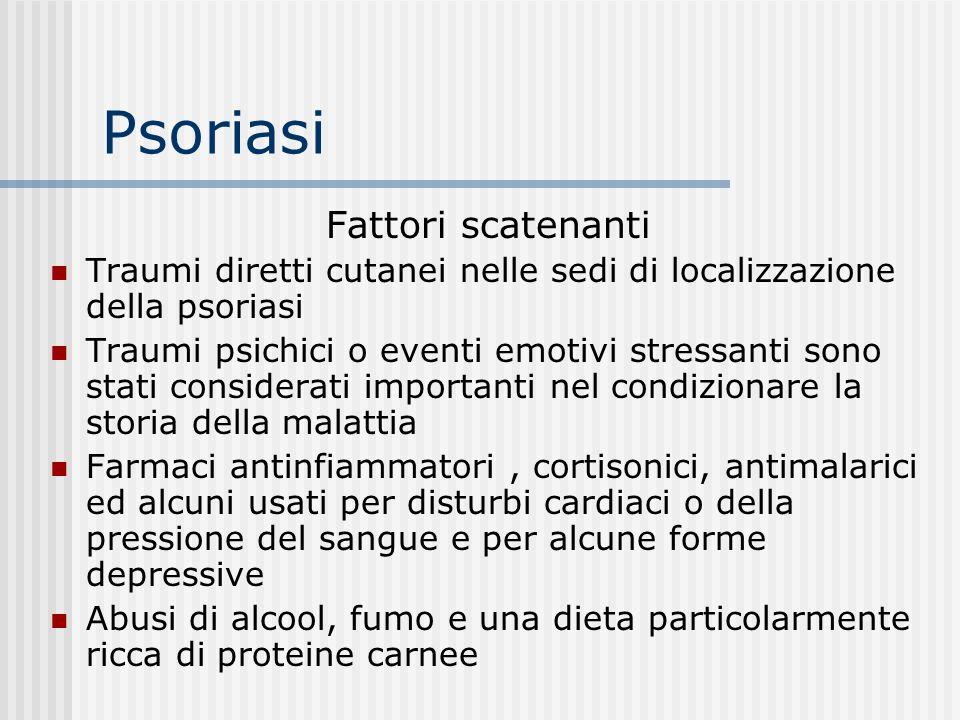 Psoriasi può avere (rare) complicazioni articolari (ginocchia - anche - caviglie); ha una familiarità nel senso che in un terzo circa delle persone am