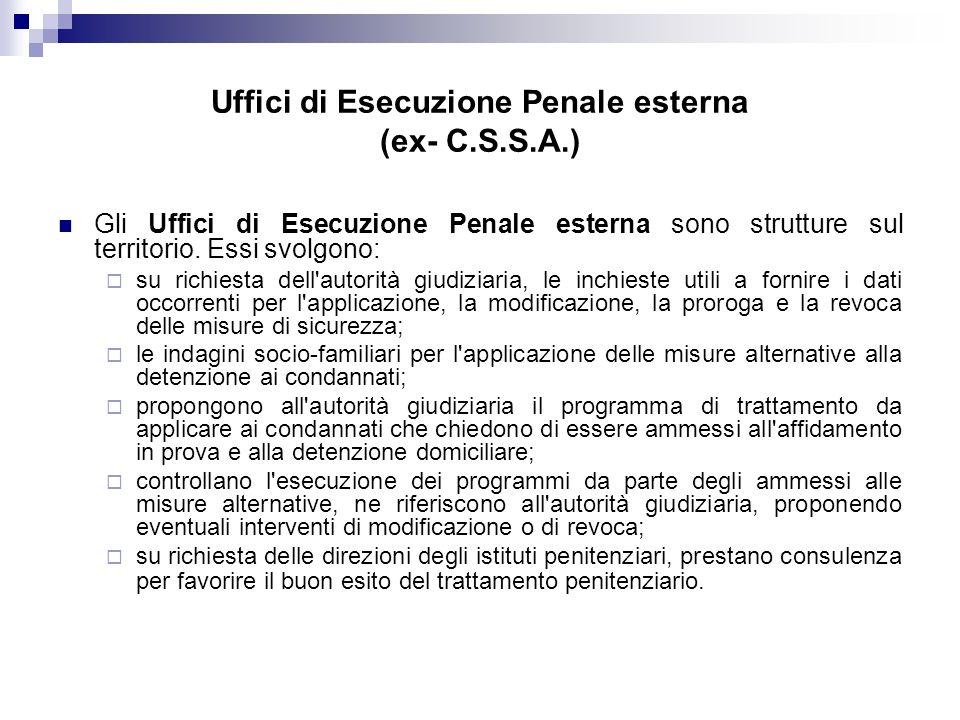 Uffici di Esecuzione Penale esterna (ex- C.S.S.A.) Gli Uffici di Esecuzione Penale esterna sono strutture sul territorio.
