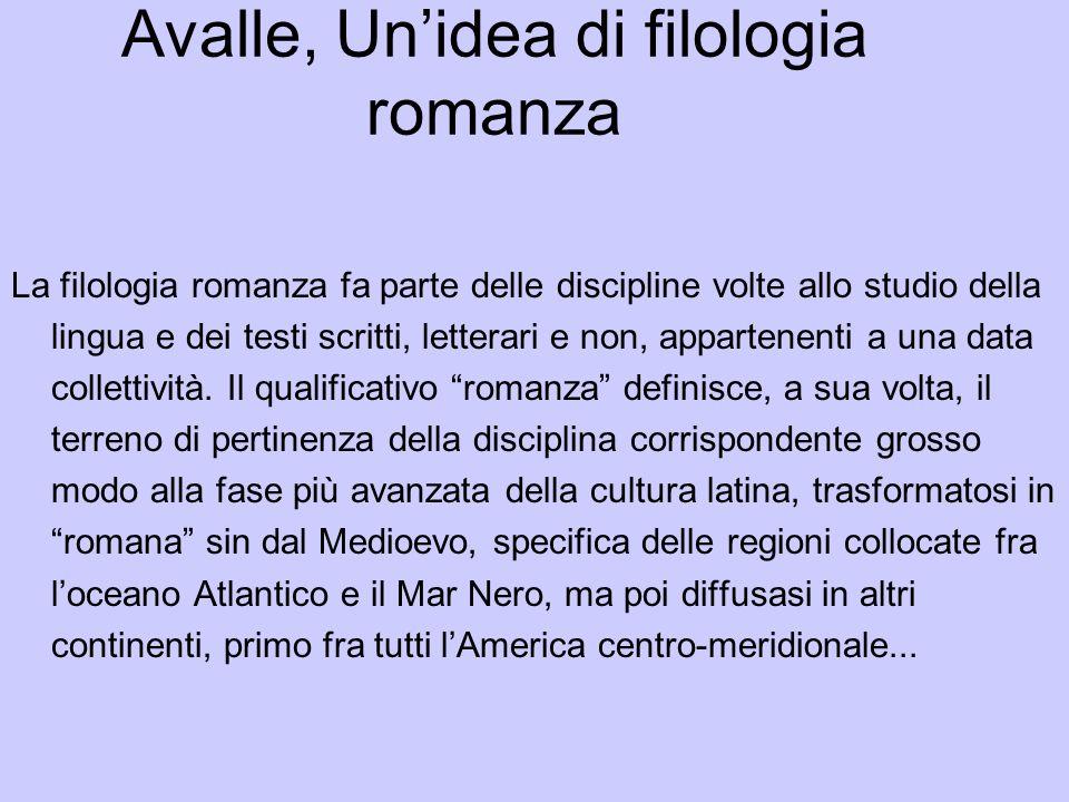 Avalle, Unidea di filologia romanza La filologia romanza fa parte delle discipline volte allo studio della lingua e dei testi scritti, letterari e non