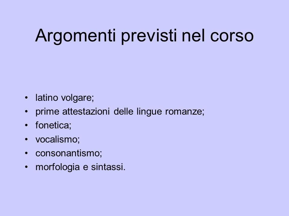 Argomenti previsti nel corso latino volgare; prime attestazioni delle lingue romanze; fonetica; vocalismo; consonantismo; morfologia e sintassi.