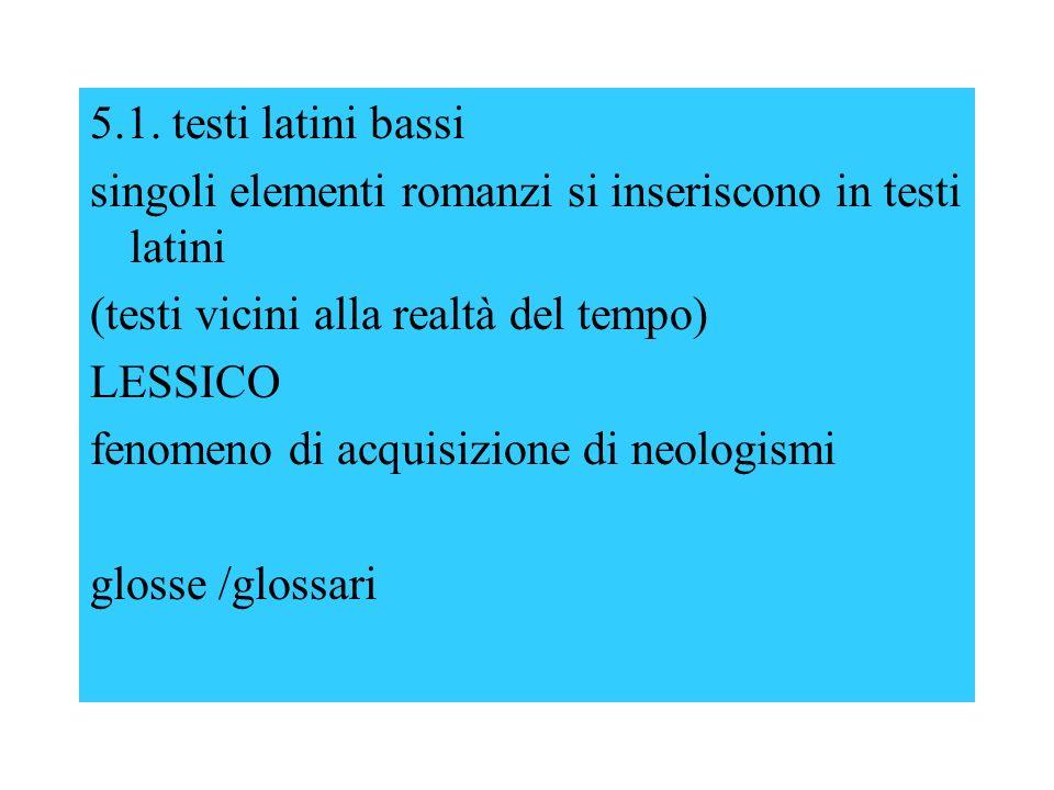 5.1. testi latini bassi singoli elementi romanzi si inseriscono in testi latini (testi vicini alla realtà del tempo) LESSICO fenomeno di acquisizione