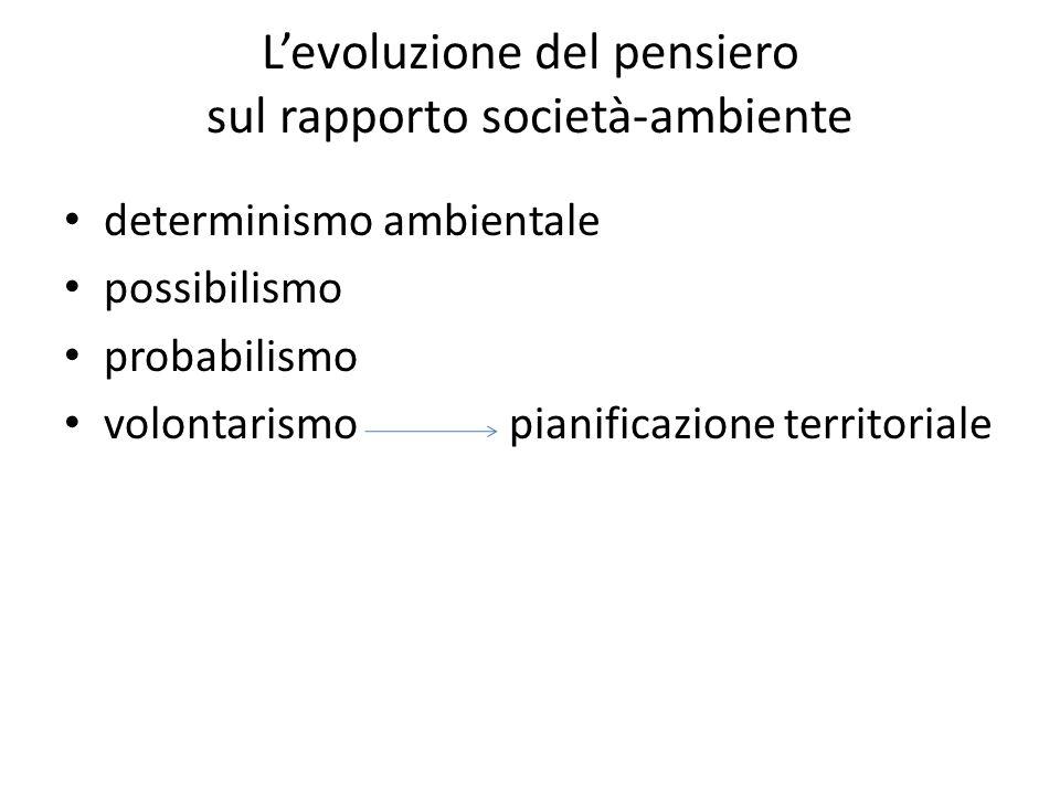 Levoluzione del pensiero sul rapporto società-ambiente determinismo ambientale possibilismo probabilismo volontarismo pianificazione territoriale