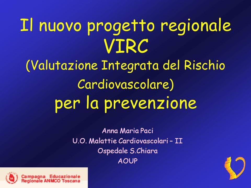 Il nuovo progetto regionale VIRC (Valutazione Integrata del Rischio Cardiovascolare) per la prevenzione Anna Maria Paci U.O.