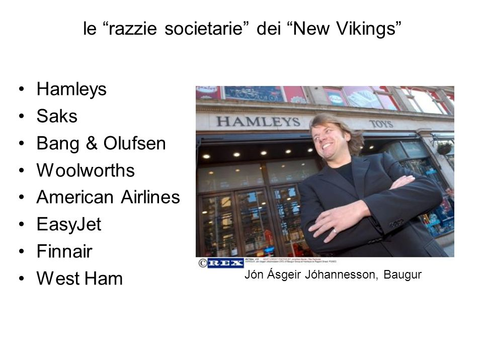 le razzie societarie dei New Vikings Hamleys Saks Bang & Olufsen Woolworths American Airlines EasyJet Finnair West Ham Jón Ásgeir Jóhannesson, Baugur