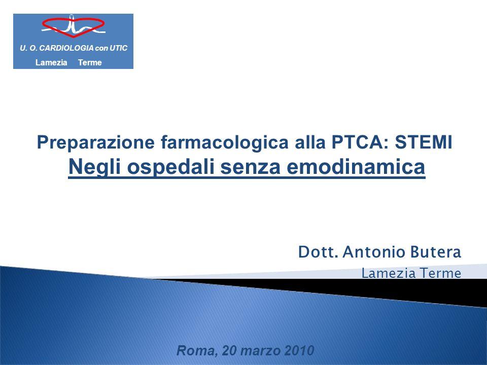 Dott. Antonio Butera Lamezia Terme Roma, 20 marzo 2010 Lamezia Terme U. O. CARDIOLOGIA con UTIC Preparazione farmacologica alla PTCA: STEMI Negli ospe