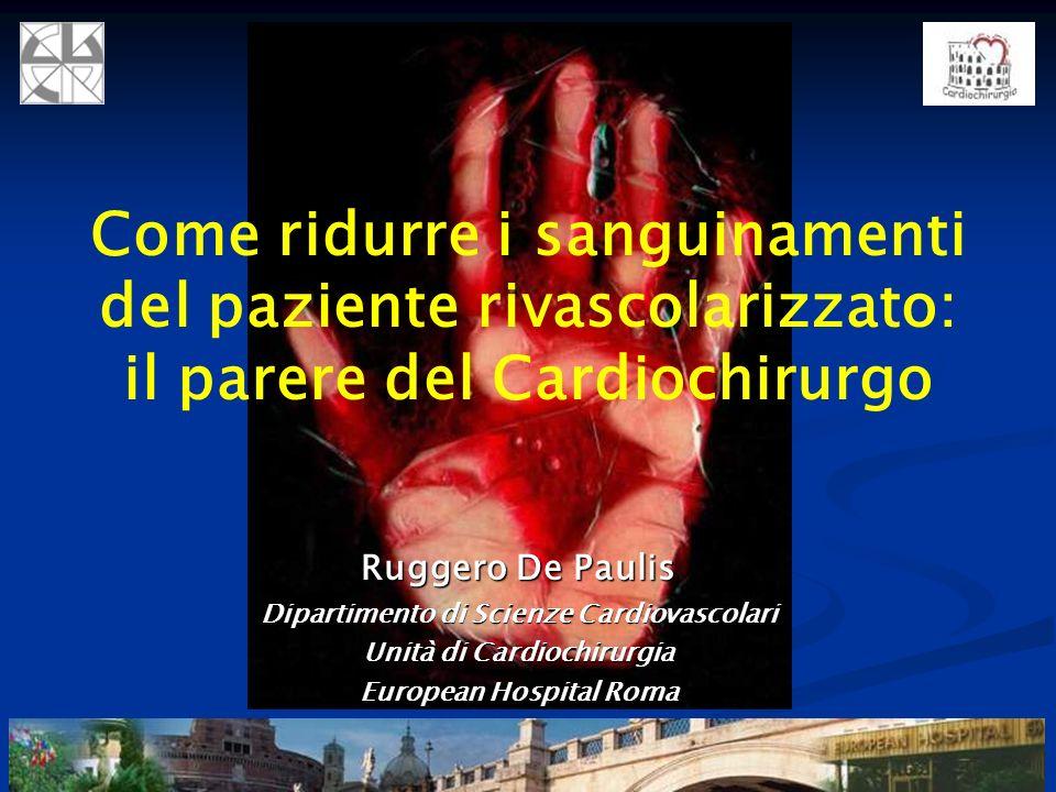 Ruggero De Paulis Dipartimento di Scienze Cardiovascolari Unità di Cardiochirurgia European Hospital Roma Come ridurre i sanguinamenti del paziente ri