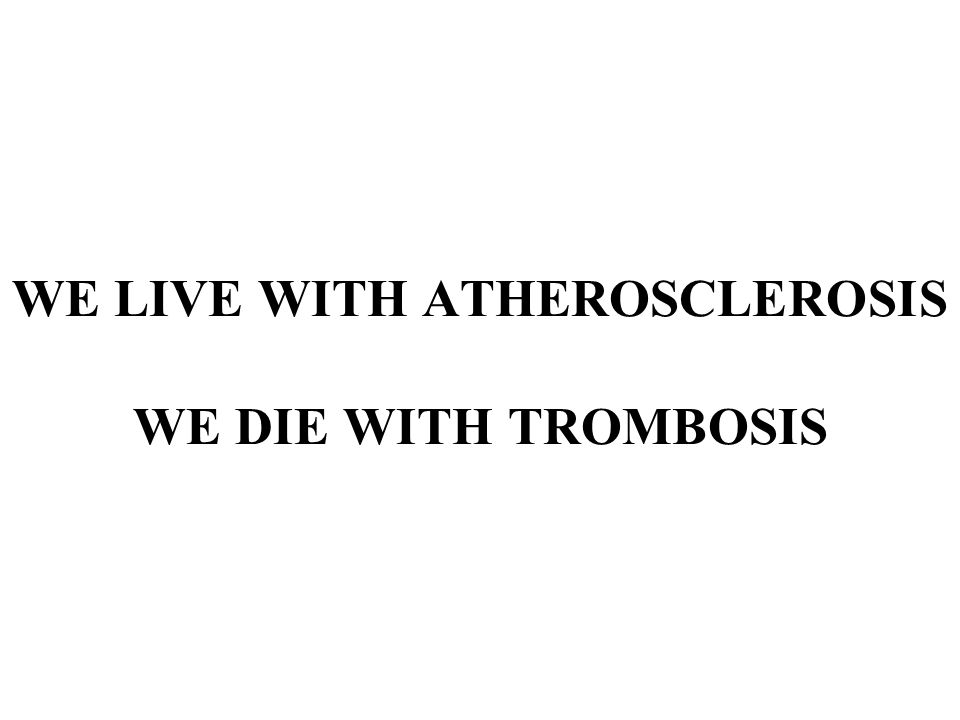 WE LIVE WITH ATHEROSCLEROSIS WE DIE WITH TROMBOSIS