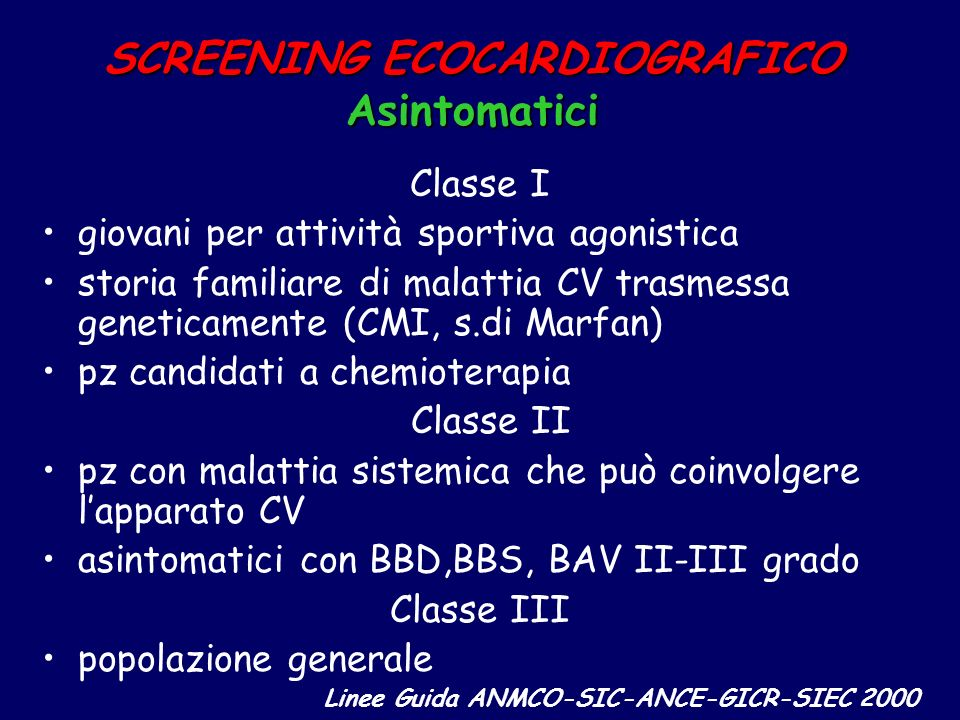 SCREENING ECOCARDIOGRAFICO Asintomatici Classe I giovani per attività sportiva agonistica storia familiare di malattia CV trasmessa geneticamente (CMI