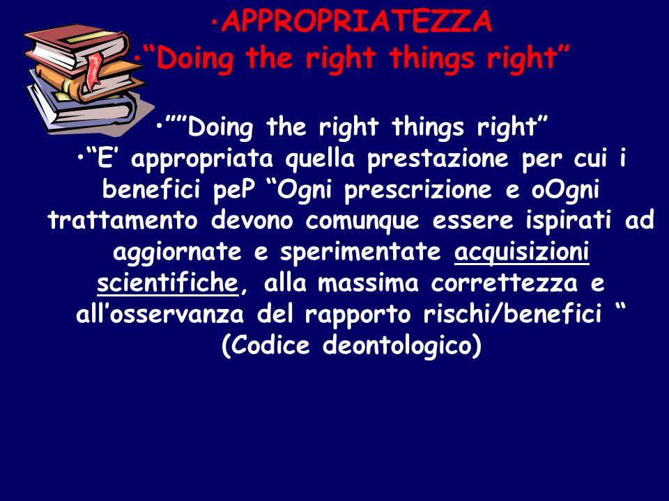 APPROPRIATEZZA Doing the right things right E appropriata quella prestazione per cui i benefici peP Ogni prescrizione e oOgni trattamento devono comun